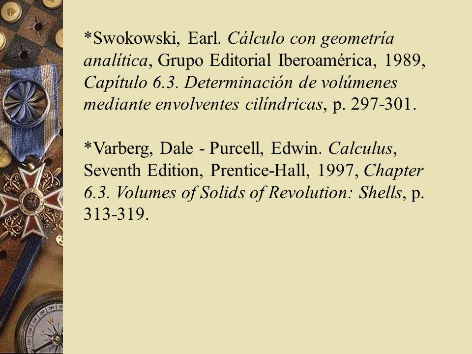 *Swokowski, Earl. Cálculo con geometría analítica, Grupo Editorial Iberoamérica, 1989, Capítulo 6.3. Determinación de volúmenes mediante envolventes c