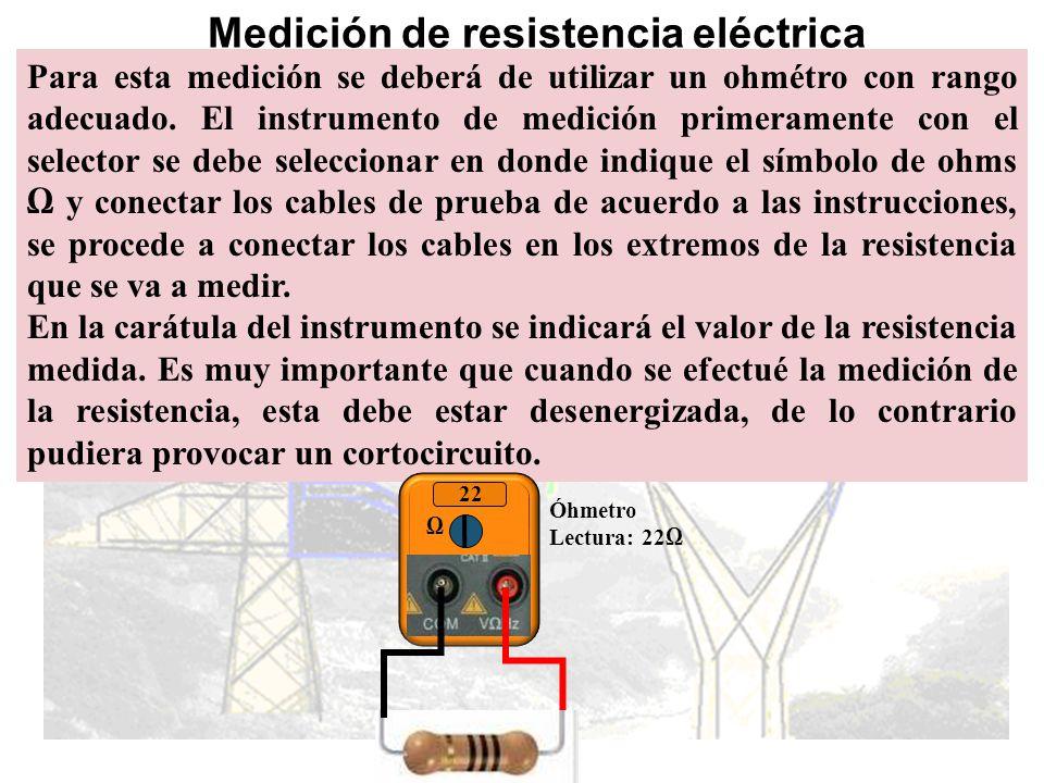 Medición de resistencia eléctrica Para esta medición se deberá de utilizar un ohmétro con rango adecuado.