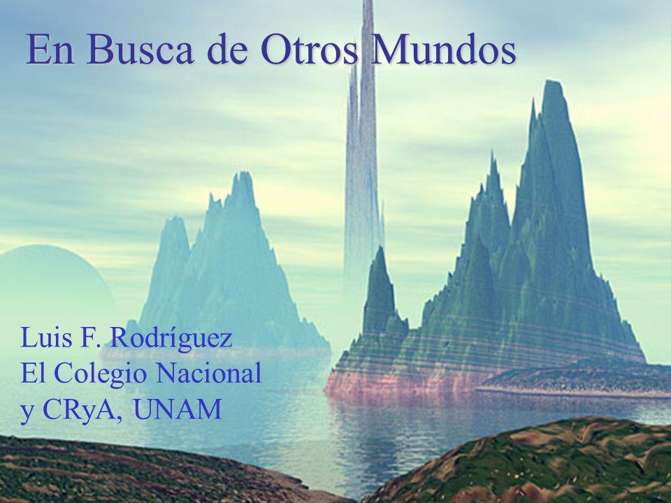 En Busca de Otros Mundos Luis F. Rodríguez El Colegio Nacional y CRyA, UNAM