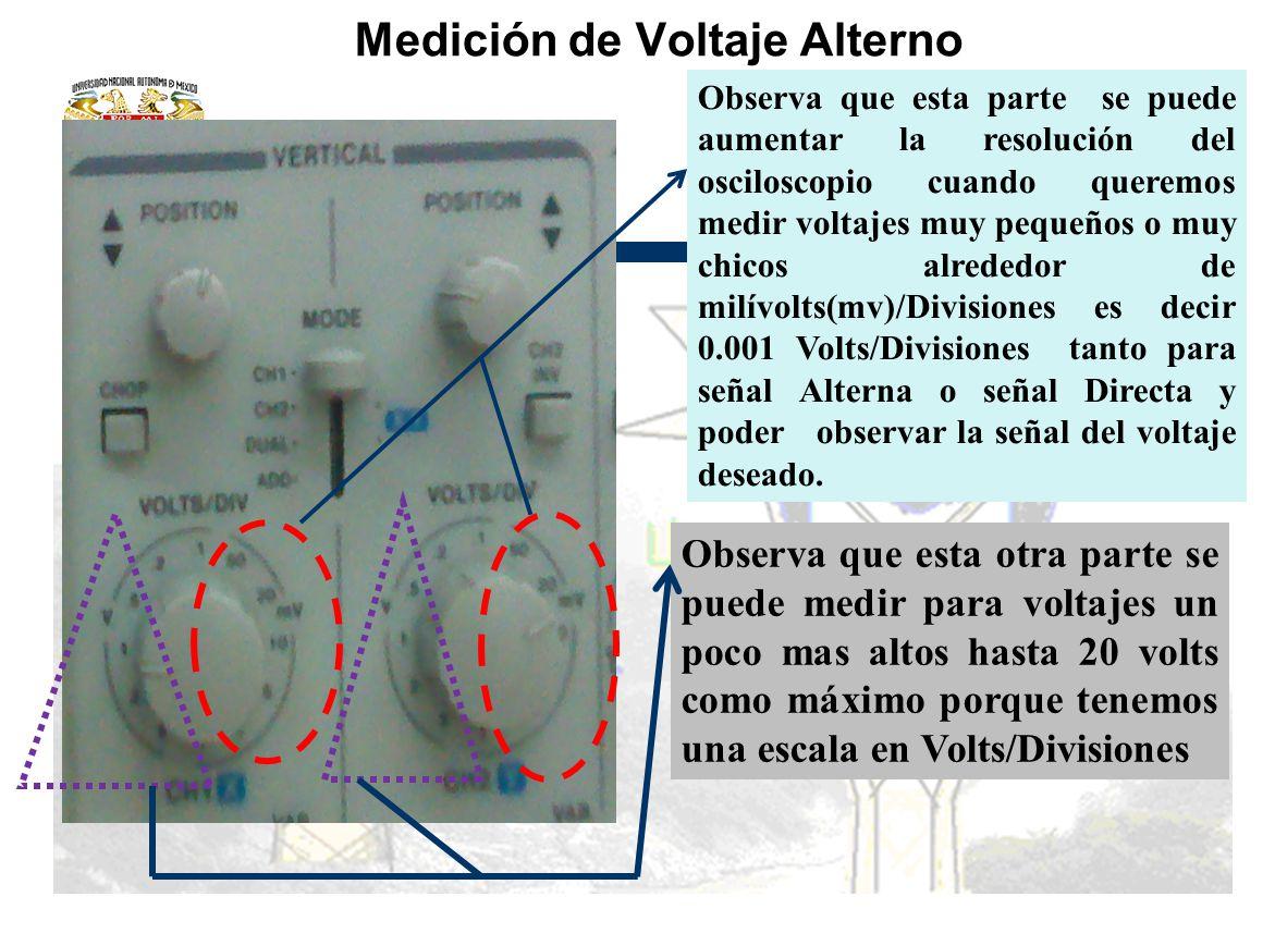 Medición de Voltaje Alterno Observa que esta parte se puede aumentar la resolución del osciloscopio cuando queremos medir voltajes muy pequeños o muy