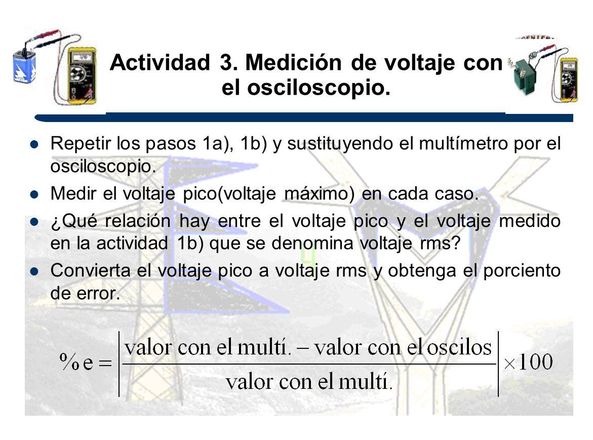 Actividad 3. Medición de voltaje con el osciloscopio. Repetir los pasos 1a), 1b) y sustituyendo el multímetro por el osciloscopio. Medir el voltaje pi
