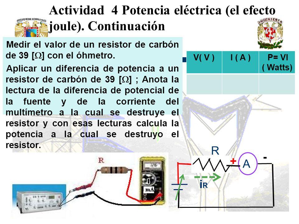 Medir el valor de un resistor de carbón de 39 [ ] con el óhmetro. Aplicar un diferencia de potencia a un resistor de carbón de 39 [ ] ; Anota la lectu