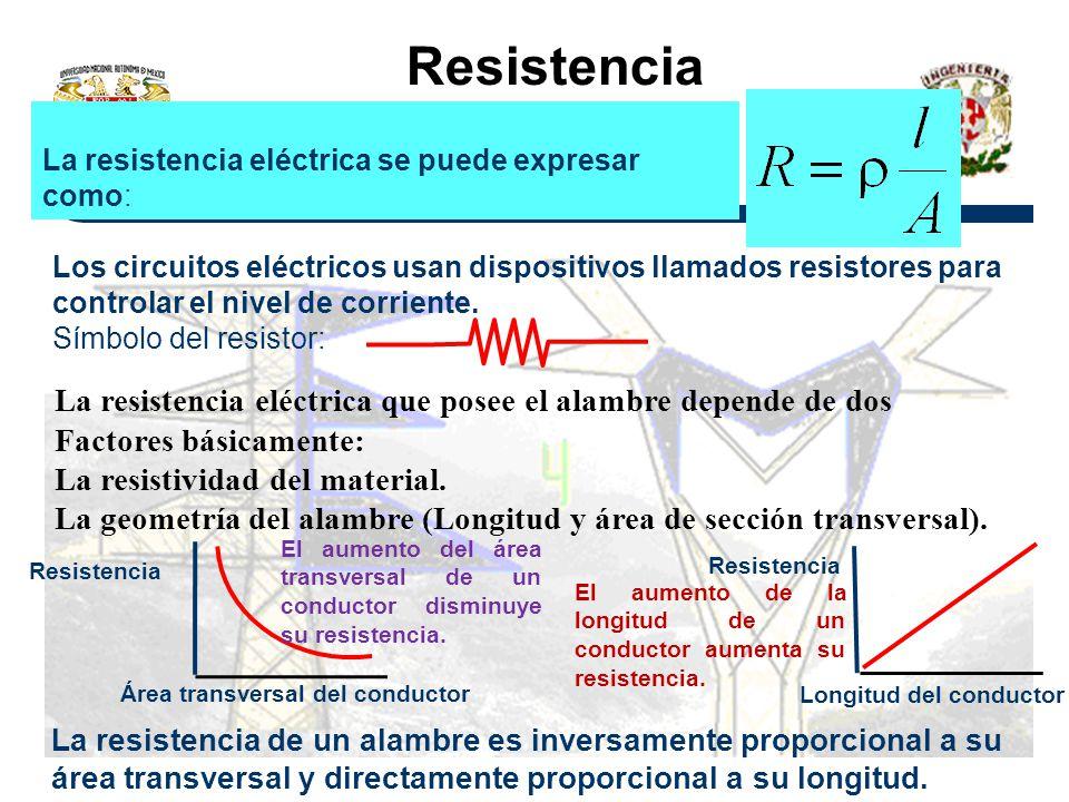 Resistencia La resistencia eléctrica se puede expresar como: Los circuitos eléctricos usan dispositivos llamados resistores para controlar el nivel de