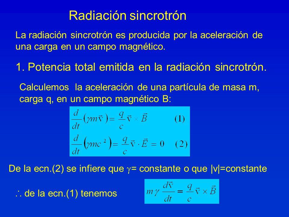 Radiación sincrotrón La radiación sincrotrón es producida por la aceleración de una carga en un campo magnético. De la ecn.(2) se infiere que = consta