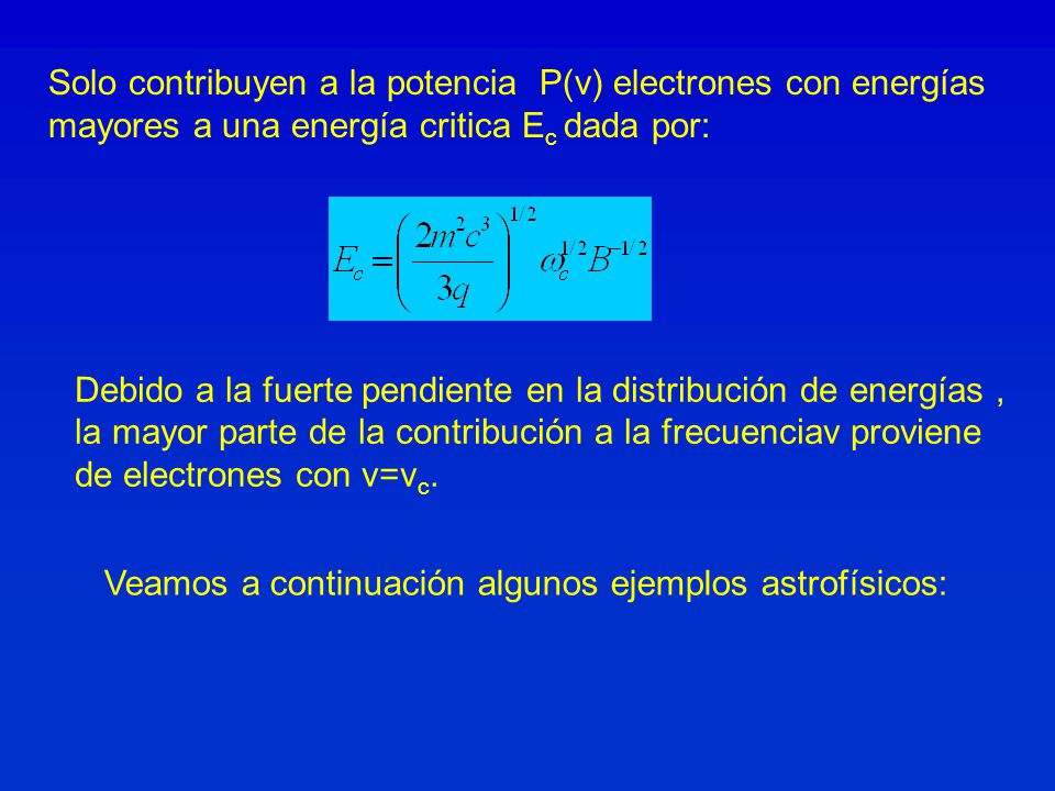 Solo contribuyen a la potencia P(ν) electrones con energías mayores a una energía critica E c dada por: Debido a la fuerte pendiente en la distribución de energías, la mayor parte de la contribución a la frecuenciaν proviene de electrones con ν=ν c.