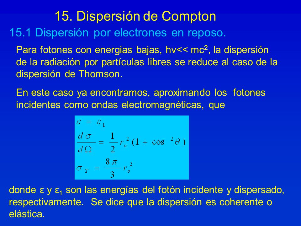 En este caso ya encontramos, aproximando los fotones incidentes como ondas electromagnéticas, que donde ε y ε 1 son las energías del fotón incidente y