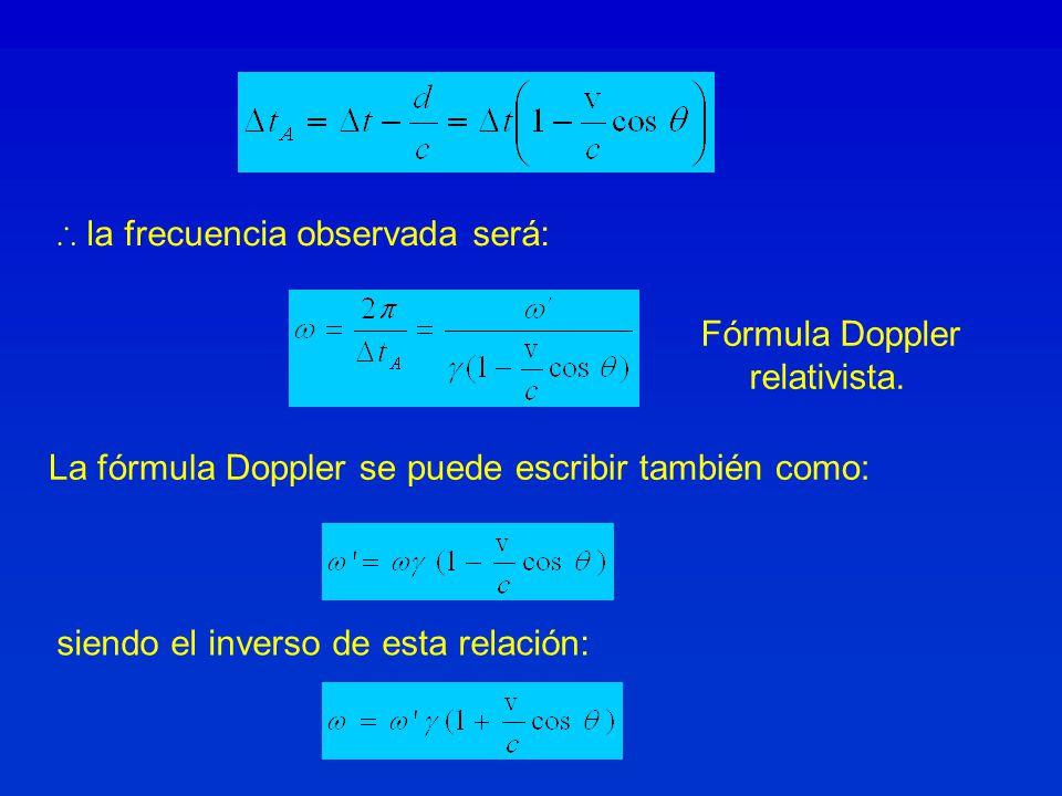 la frecuencia observada será: Fórmula Doppler relativista. La fórmula Doppler se puede escribir también como: siendo el inverso de esta relación: