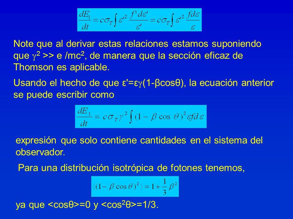 Note que al derivar estas relaciones estamos suponiendo que 2 >> e /mc 2, de manera que la sección eficaz de Thomson es aplicable.
