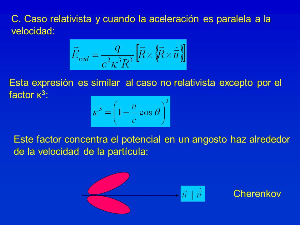 C. Caso relativista y cuando la aceleración es paralela a la velocidad: Esta expresión es similar al caso no relativista excepto por el factor κ 3 : E
