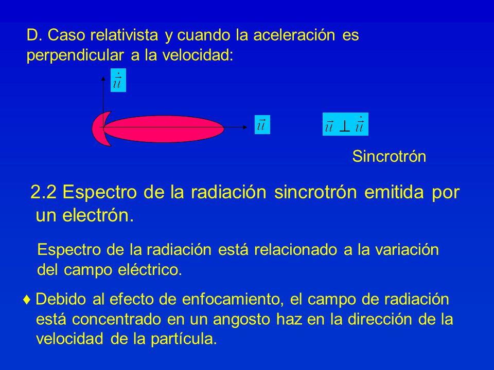 D. Caso relativista y cuando la aceleración es perpendicular a la velocidad: Sincrotrón Debido al efecto de enfocamiento, el campo de radiación está c