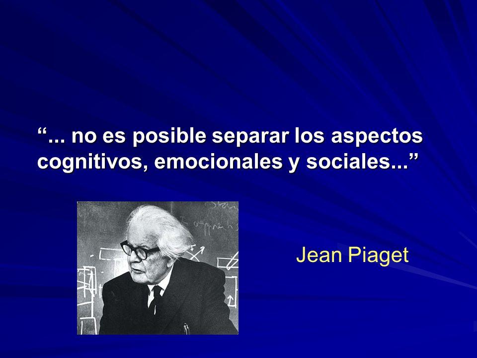 ... no es posible separar los aspectos cognitivos, emocionales y sociales... Jean Piaget
