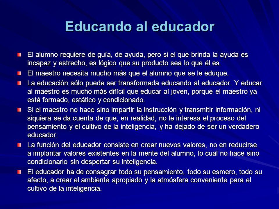 El alumno requiere de guía, de ayuda, pero si el que brinda la ayuda es incapaz y estrecho, es lógico que su producto sea lo que él es. El maestro nec