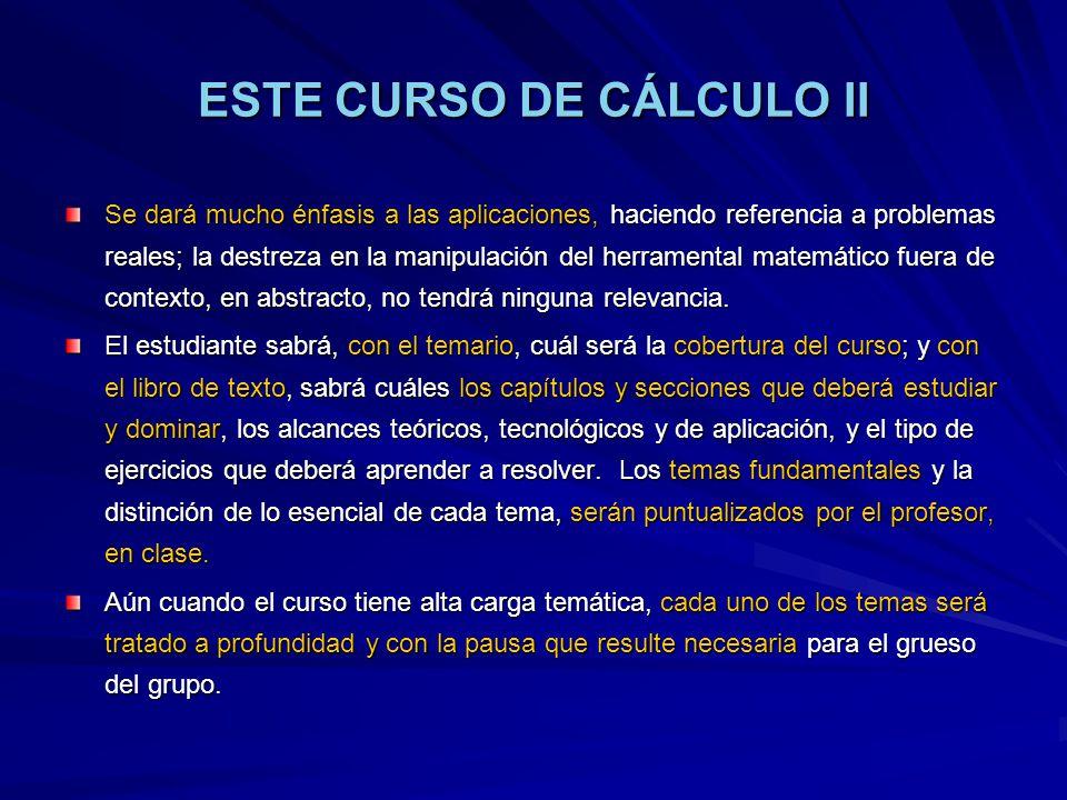 Se dará mucho énfasis a las aplicaciones, haciendo referencia a problemas reales; la destreza en la manipulación del herramental matemático fuera de c
