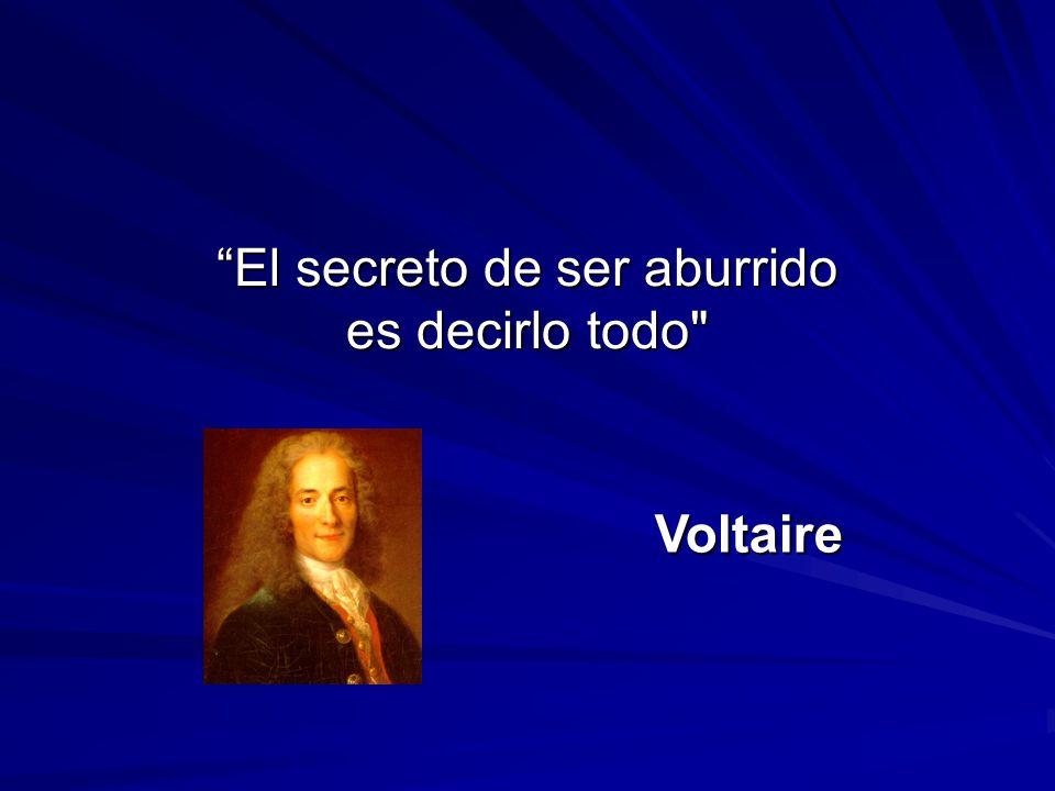 El secreto de ser aburrido es decirlo todo Voltaire