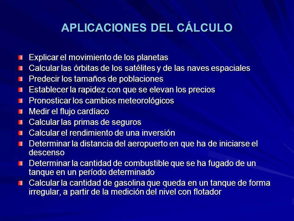 APLICACIONES DEL CÁLCULO Explicar el movimiento de los planetas Calcular las órbitas de los satélites y de las naves espaciales Predecir los tamaños d
