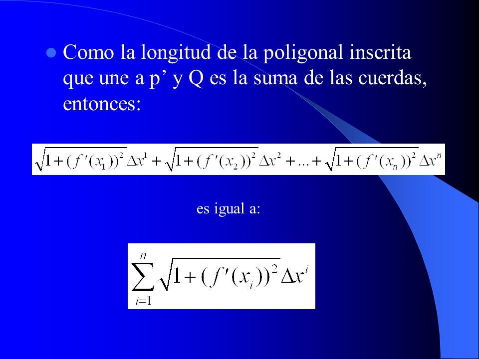 Como la longitud de la poligonal inscrita que une a p y Q es la suma de las cuerdas, entonces: es igual a: