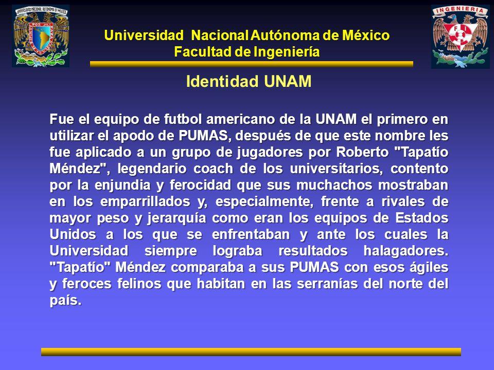 Universidad Nacional Autónoma de México Facultad de Ingeniería Identidad UNAM Fue el equipo de futbol americano de la UNAM el primero en utilizar el a