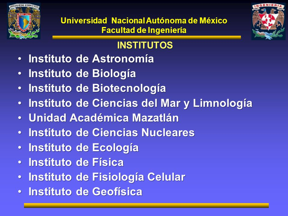 Universidad Nacional Autónoma de México Facultad de Ingeniería INSTITUTOS Instituto de AstronomíaInstituto de Astronomía Instituto de BiologíaInstitut