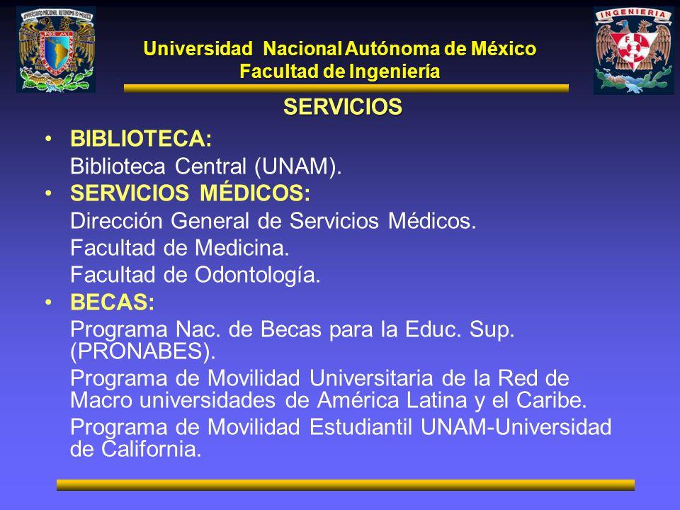 Universidad Nacional Autónoma de México Facultad de Ingeniería SERVICIOS BIBLIOTECA: Biblioteca Central (UNAM). SERVICIOS MÉDICOS: Dirección General d