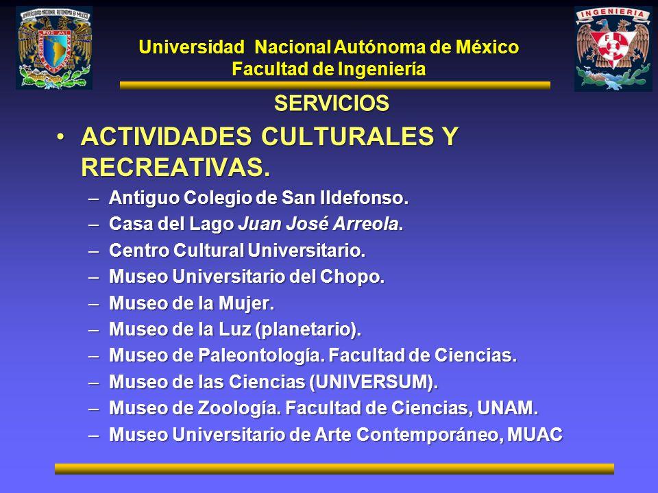 Universidad Nacional Autónoma de México Facultad de Ingeniería SERVICIOS ACTIVIDADES CULTURALES Y RECREATIVAS.ACTIVIDADES CULTURALES Y RECREATIVAS. –A