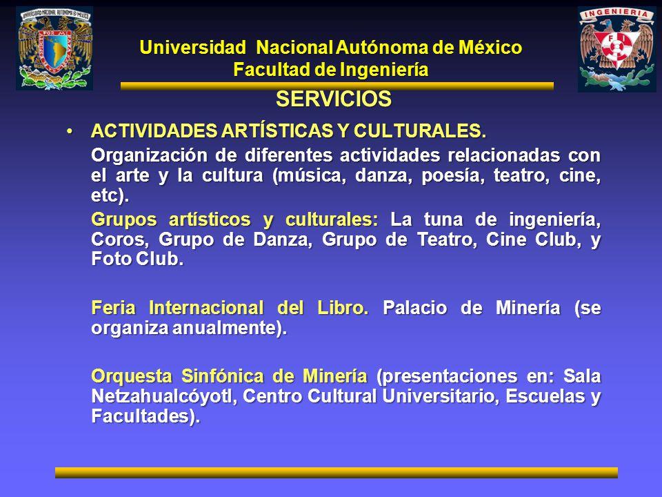 Universidad Nacional Autónoma de México Facultad de Ingeniería SERVICIOS ACTIVIDADES ARTÍSTICAS Y CULTURALES.ACTIVIDADES ARTÍSTICAS Y CULTURALES. Orga