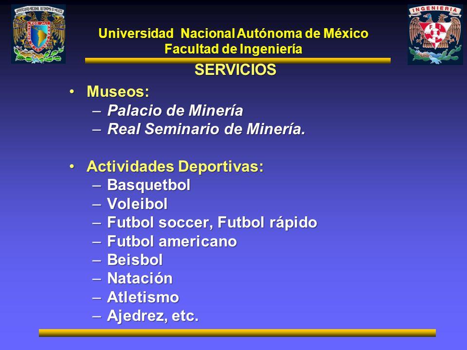 Universidad Nacional Autónoma de México Facultad de Ingeniería SERVICIOS Museos:Museos: –Palacio de Minería –Real Seminario de Minería. Actividades De