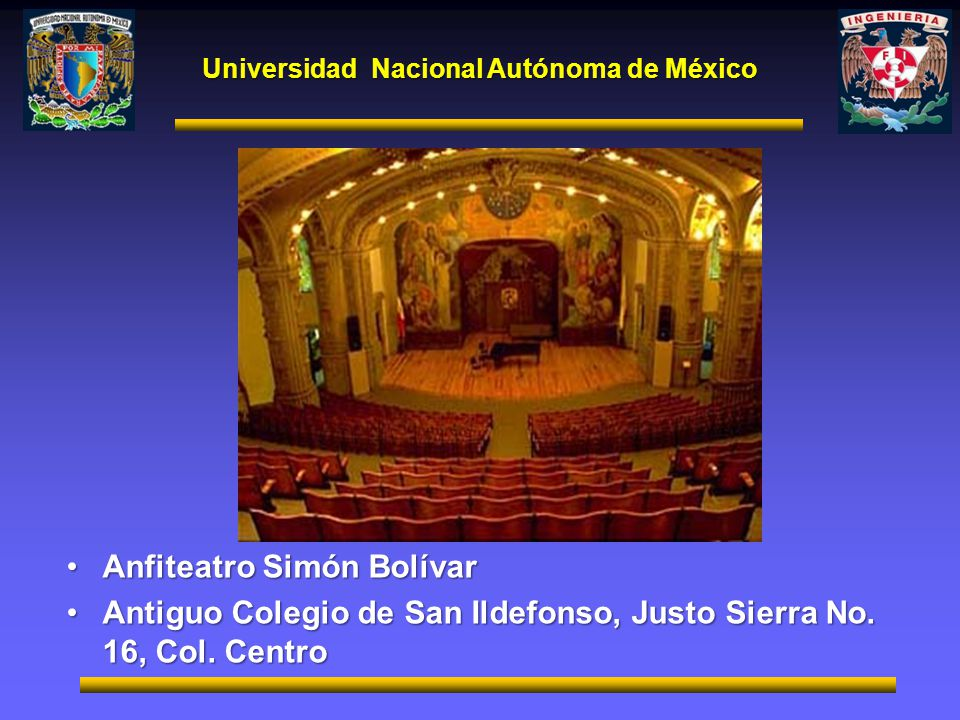 Universidad Nacional Autónoma de México Anfiteatro Simón BolívarAnfiteatro Simón Bolívar Antiguo Colegio de San Ildefonso, Justo Sierra No. 16, Col. C
