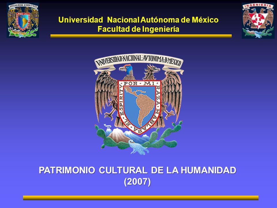 Universidad Nacional Autónoma de México Facultad de Ingeniería PATRIMONIO CULTURAL DE LA HUMANIDAD (2007)