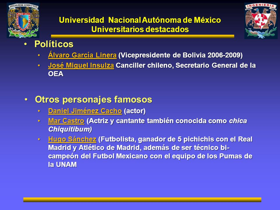 Universidad Nacional Autónoma de México Universitarios destacados PolíticosPolíticos Álvaro García Linera (Vicepresidente de Bolivia 2006-2009)Álvaro