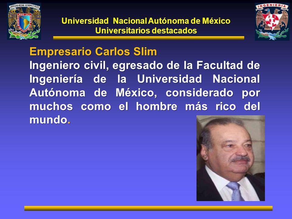 Universidad Nacional Autónoma de México Universitarios destacados Empresario Carlos Slim Ingeniero civil, egresado de la Facultad de Ingeniería de la