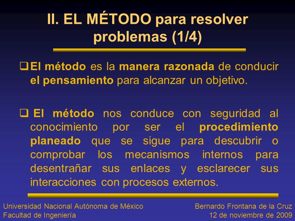 II. EL MÉTODO para resolver problemas (1/4) El método es la manera razonada de conducir el pensamiento para alcanzar un objetivo. El método nos conduc