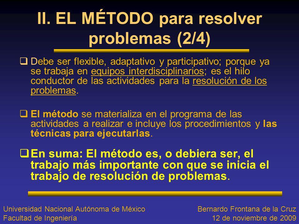 II. EL MÉTODO para resolver problemas (2/4) Debe ser flexible, adaptativo y participativo; porque ya se trabaja en equipos interdisciplinarios; es el