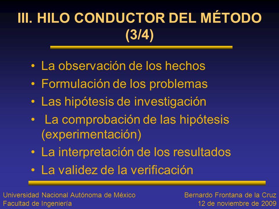 III. HILO CONDUCTOR DEL MÉTODO (3/4) La observación de los hechos Formulación de los problemas Las hipótesis de investigación La comprobación de las h