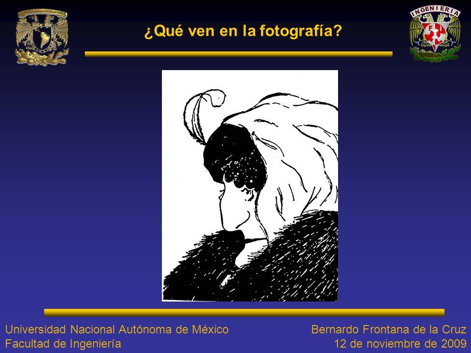 ¿Qué ven en la fotografía? Bernardo Frontana de la Cruz 12 de noviembre de 2009 Universidad Nacional Autónoma de México Facultad de Ingeniería