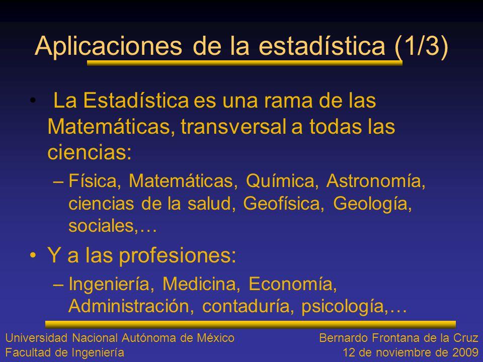 Aplicaciones de la estadística (1/3) La Estadística es una rama de las Matemáticas, transversal a todas las ciencias: –Física, Matemáticas, Química, A