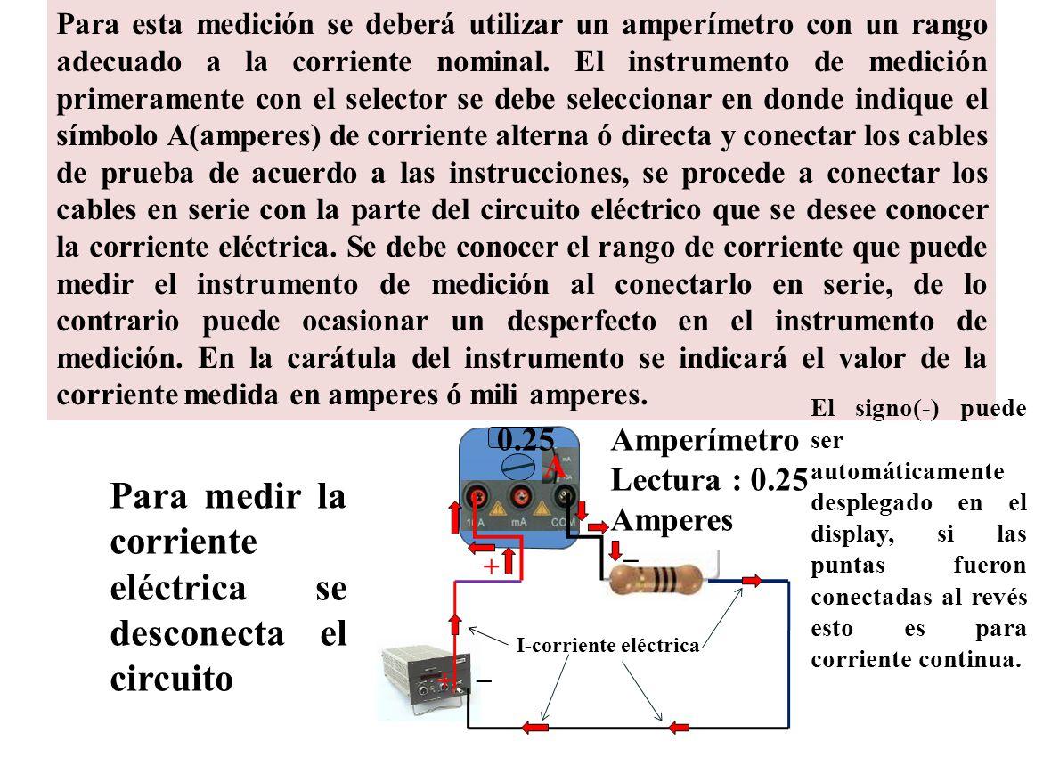 Medición de corriente eléctrica Para esta medición se deberá utilizar un amperímetro con un rango adecuado a la corriente nominal. El instrumento de m