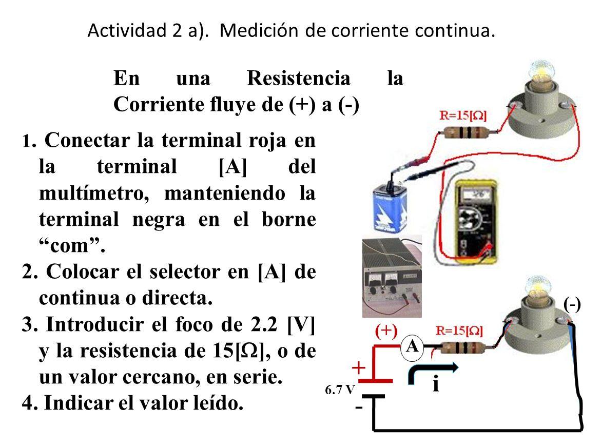 Actividad 2 a). Medición de corriente continua. 1. Conectar la terminal roja en la terminal [A] del multímetro, manteniendo la terminal negra en el bo