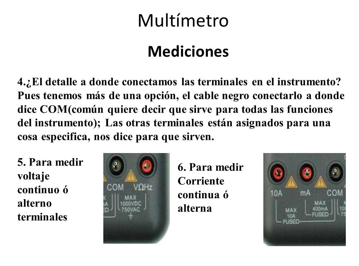 Multímetro Mediciones 4.¿El detalle a donde conectamos las terminales en el instrumento? Pues tenemos más de una opción, el cable negro conectarlo a d