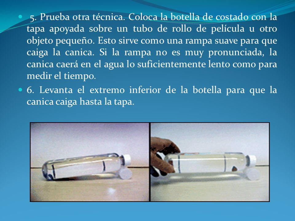 7.Baja el extremo inferior de la botella rápida pero suavemente.