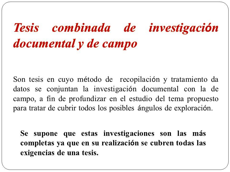 Se supone que estas investigaciones son las m á s completas ya que en su realizaci ó n se cubren todas las exigencias de una tesis.