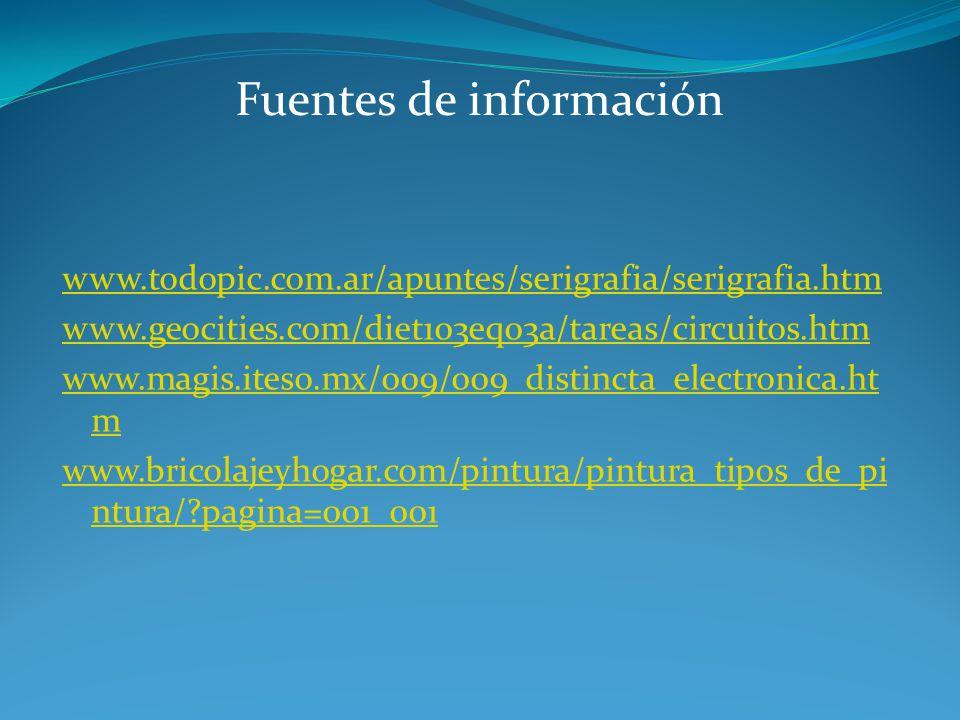 Fuentes de información www.todopic.com.ar/apuntes/serigrafia/serigrafia.htm www.geocities.com/diet103eq03a/tareas/circuitos.htm www.magis.iteso.mx/009