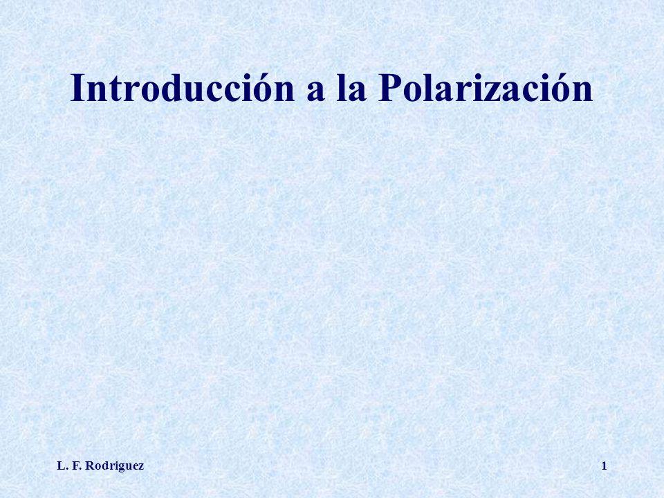 L. F. Rodriguez1 Introducción a la Polarización