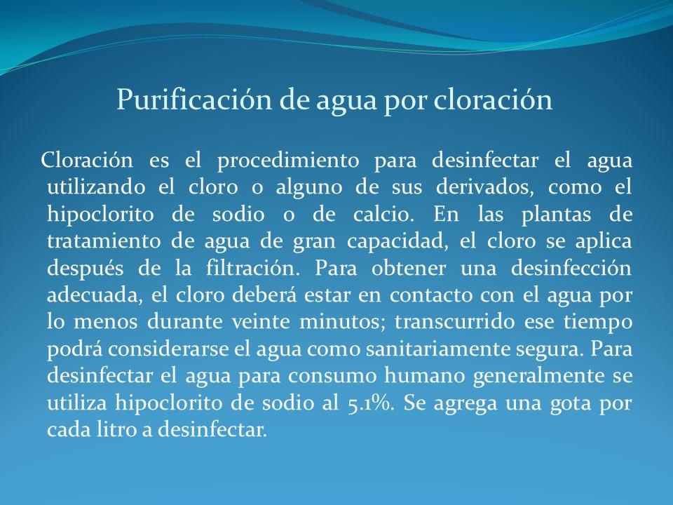 Purificación de agua por cloración Cloración es el procedimiento para desinfectar el agua utilizando el cloro o alguno de sus derivados, como el hipoc