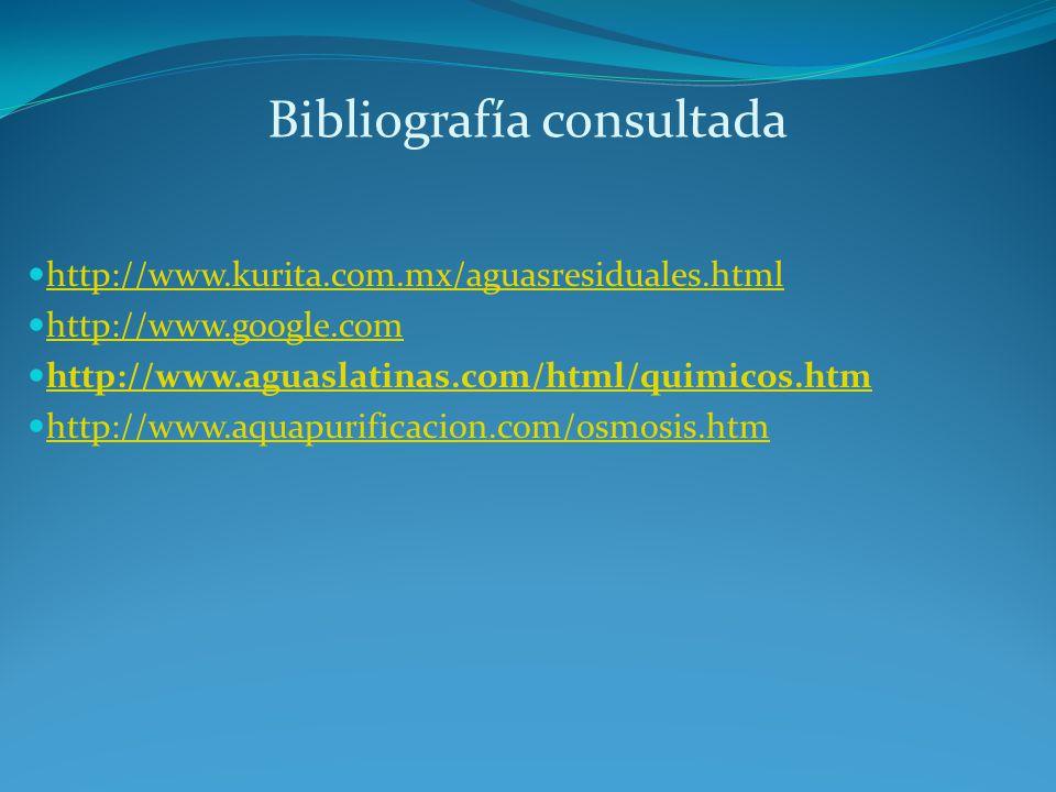 Bibliografía consultada http://www.kurita.com.mx/aguasresiduales.html http://www.google.com http://www.aguaslatinas.com/html/quimicos.htm http://www.a