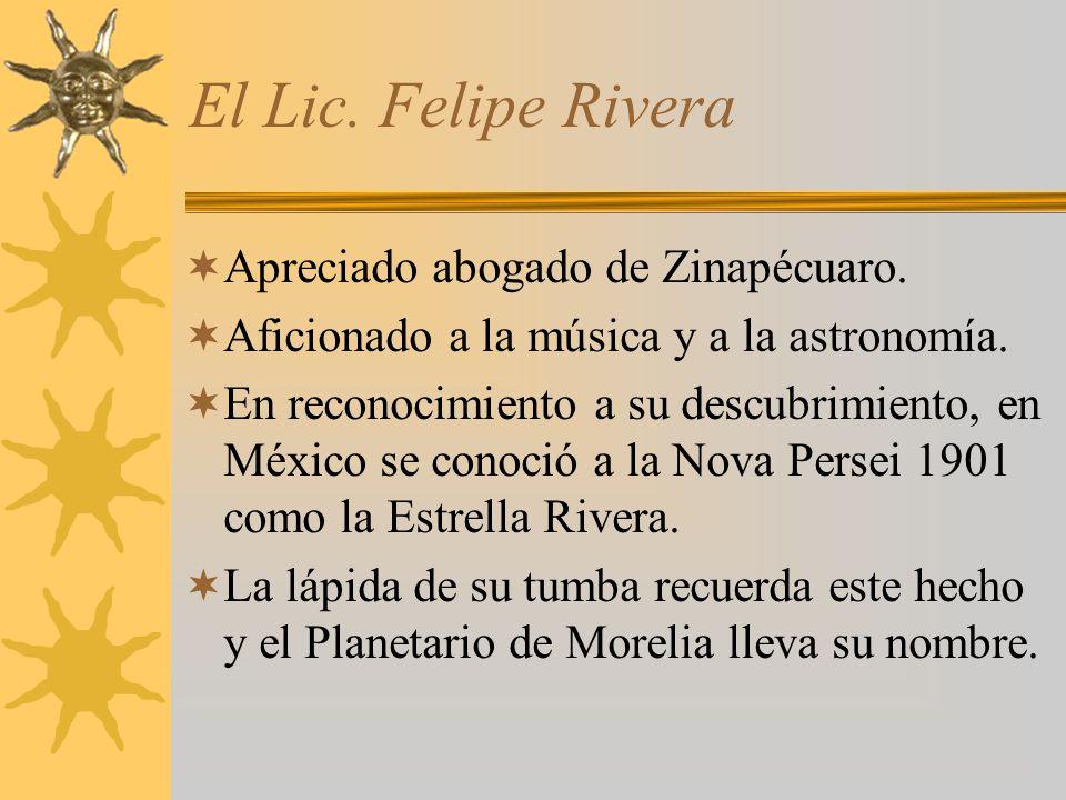 El Lic. Felipe Rivera Apreciado abogado de Zinapécuaro. Aficionado a la música y a la astronomía. En reconocimiento a su descubrimiento, en México se