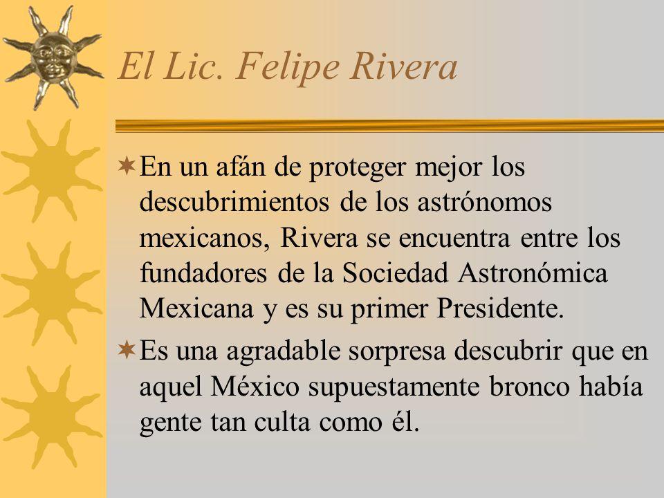 El Lic. Felipe Rivera En un afán de proteger mejor los descubrimientos de los astrónomos mexicanos, Rivera se encuentra entre los fundadores de la Soc