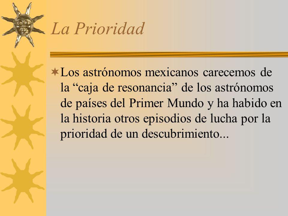 La Prioridad Los astrónomos mexicanos carecemos de la caja de resonancia de los astrónomos de países del Primer Mundo y ha habido en la historia otros