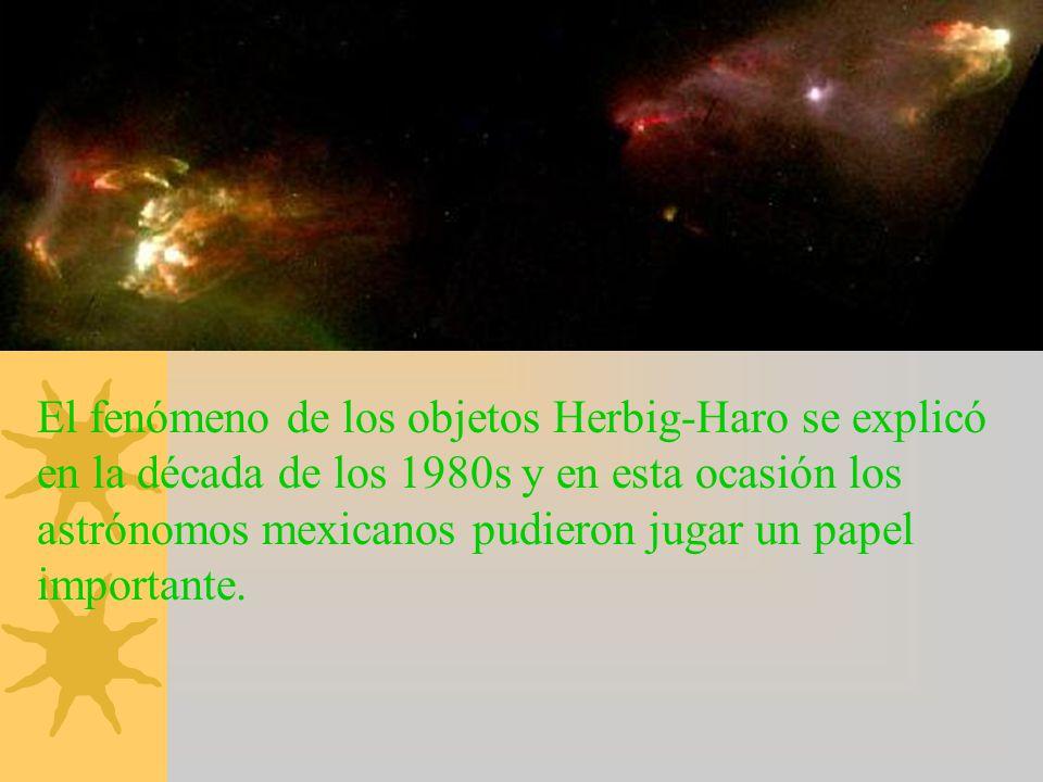 El fenómeno de los objetos Herbig-Haro se explicó en la década de los 1980s y en esta ocasión los astrónomos mexicanos pudieron jugar un papel importa