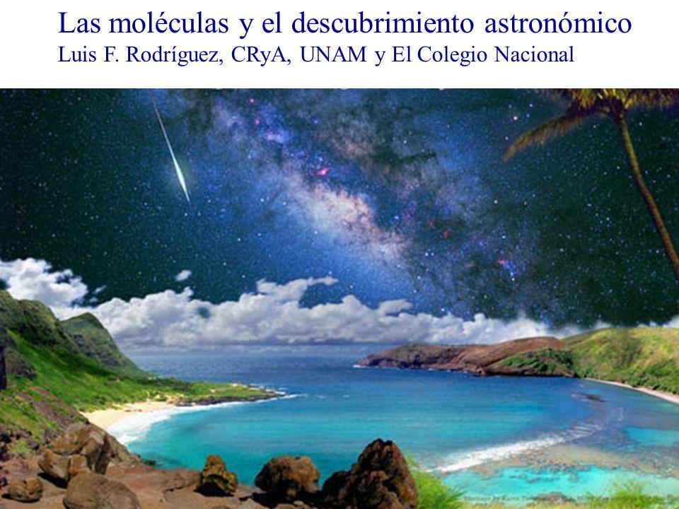 Las moléculas y el descubrimiento astronómico Luis F. Rodríguez, CRyA, UNAM y El Colegio Nacional