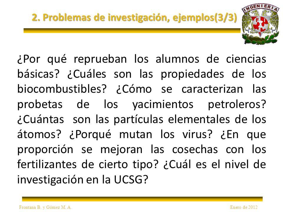 2. Problemas de investigación, ejemplos(3/3) ¿Por qué reprueban los alumnos de ciencias básicas.